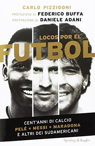 9788820061036: Locos por el fútbol. Cent'anni di calcio. Pelé, Messi, Maradona e altri sudamericani