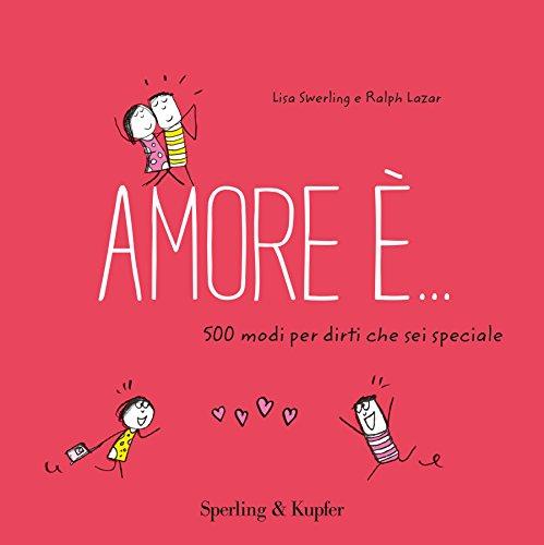 9788820061432: Amore è... 500 modi per dirti che sei speciale. Ediz. a colori: 1