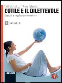 9788820133832: L'utile e il dilettevole. Esercizi e regole per comunicare. Livello A1-B1