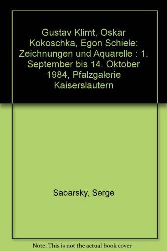 9788820205867: Gustav Klimt, Oskar Kokoschka, Egon Schiele: Zeichnungen und Aquarelle : 1. September bis 14. Oktober 1984, Pfalzgalerie Kaiserslautern (German Edition)
