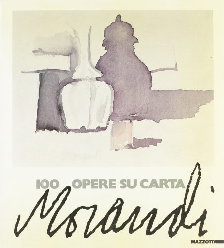 Morandi: 100 opere su carta : acquarelli,: Giorgio Morandi