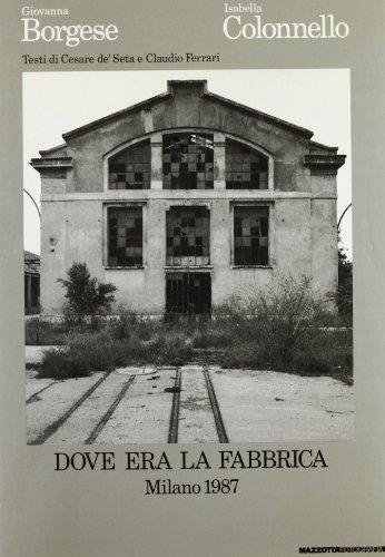 9788820208127: Dove era la fabbrica. Catalogo della mostra (Milano, 1987). Ediz. italiana e inglese