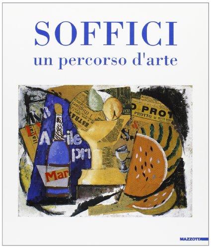Ardengo Soffici. Un percorso d'arte. Catalogo della: Cavallo Luigi, Moretti