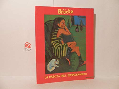 9788820213466: Brücke. La nascita dell'espressionismo. Catalogo della mostra (Milano, 3 ottobre 1999-23 gennaio 2000) (Grandi mostre)
