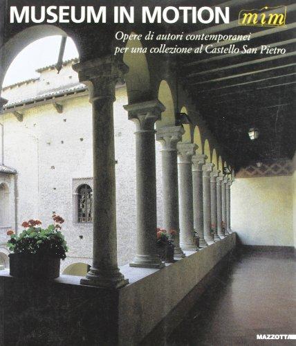 Museum in motion mim. Opere di autori contemporanei per una collezione al castello di San Pietro: ...
