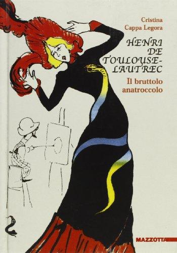 Henri de Toulouse - Lautrec. Il bruttolo anatroccolo.: Cappa legora,Cristina.