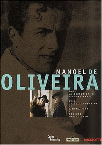 Manoel de Oliveira. Manoel Candido Pinto de Olivei: Parsi,Jacques.