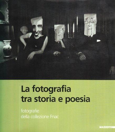 9788820215491: La Photographie Entre Histoire Et Poesie: Photographies de La Collection Fnac = La Fotografia Tra Storia E Poesia: Fotografie Della Collezione Fnac
