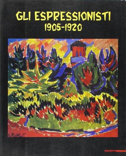 9788820215743: Gli espressionisti. 1905-1920. Ediz. illustrata