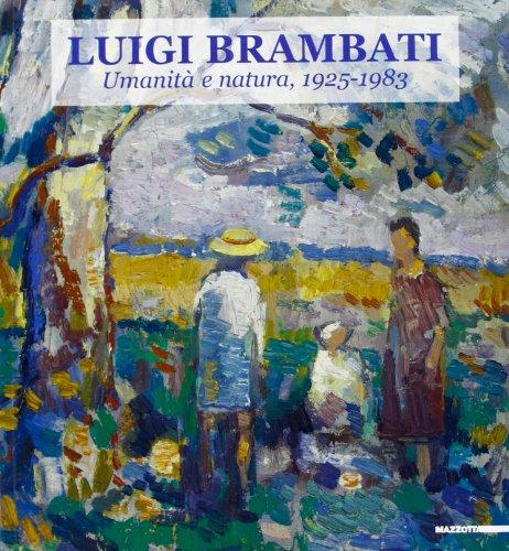 Luigi Brambati. Umanità e natura: Rossana Bassaglia