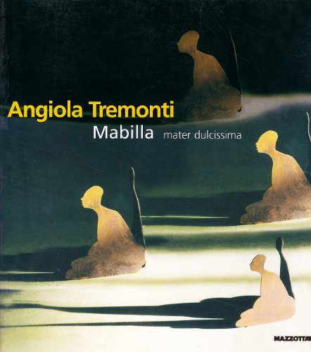 Angiola Tremonti. Mabilla Mater dulcissima. Ediz. italiana: Rossana Bossaglia; Luciano