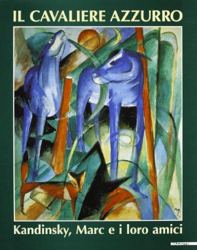 Il Cavaliere Azzurro. Kandinsky, Marc e i: Catalogo della Mostra: