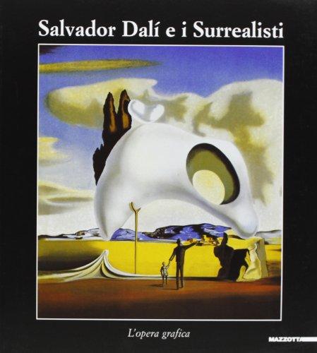Salvador Dali e i Surrealisti L`opera grafica,: Ortolina, Ilaria; Ravasi,