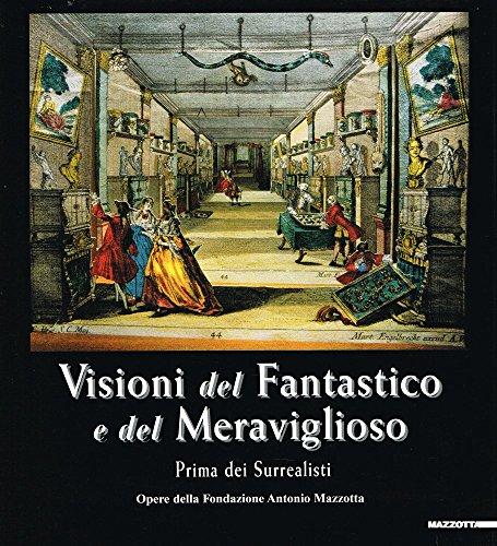 9788820217075: Visioni del fantastico e del meraviglioso: prima dei surrealisti : opere della Fondazione Antonio Mazzotta
