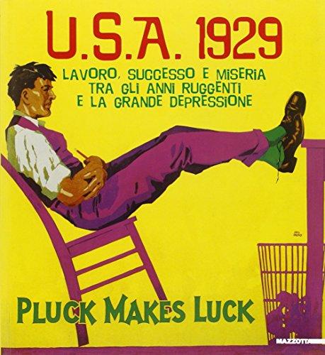 U.S.A. 1929. Lavoro, successo e miseria tra gli anni ruggenti e la grande depressione. Catalogo ...