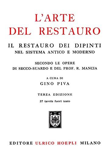 L'Arte Del Restauro: Il Restauro Dei Dipinti: Gino Piva