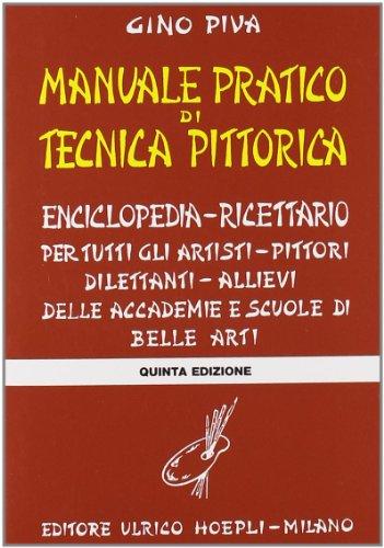 Manuale pratico di tecnica pittorica. Per gli: Piva, Gino