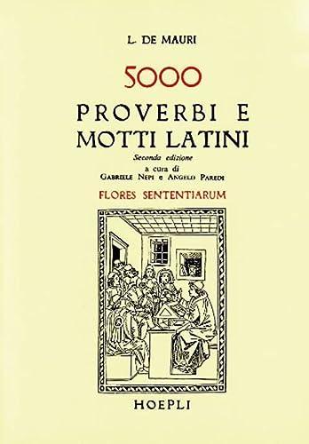 Cinquemila proverbi e motti latini (Flores sententiarum): De Mauri, L.