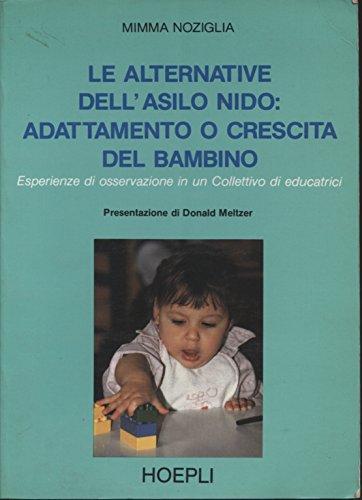 9788820314989: Le alternative dell'asilo nido: Adattamento o crescita del bambino : esperienze di osservazione in un Collettivo di educatrici (Italian Edition)