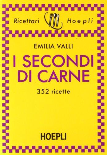 I secondi di carne. 352 ricette.: Valli,Emilia.