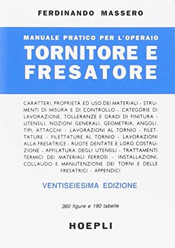 Manuale pratico per l'operaio tornitore e fresatore: Ferdinando Massero