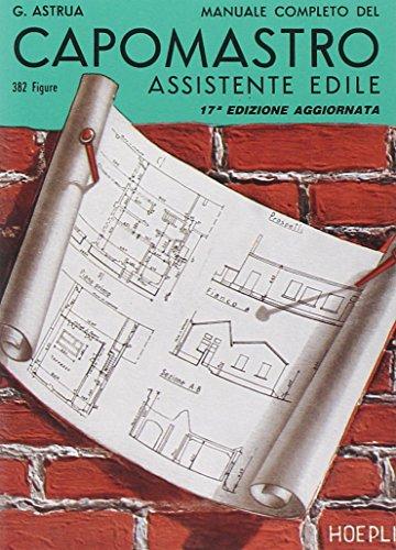 Manuale completo del capomastro assistente edile: Giuseppe Astrua