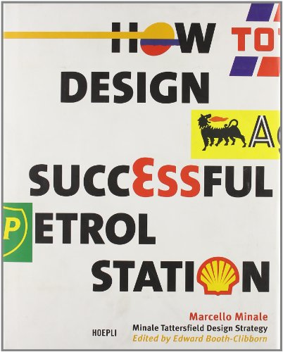 9788820328580: How to design a successful petrol station. Minale Tattersfield Design Strategy.