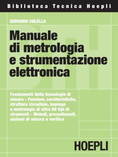 Manuale di metrologia e strumentazione elettronica: Giovanni Colella