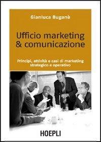 9788820336219: Ufficio marketing & comunicazione. Principi, attività e casi di marketing strategico e operativo