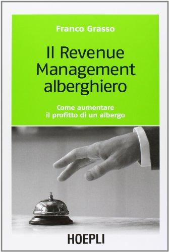 9788820336684: Il revenue management alberghiero. Come aumentare il profitto di un albergo