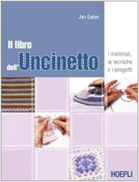 9788820338022: Il libro dell'uncinetto. I materiali, le tecniche e i progetti