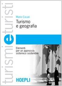 9788820339548: Turismo e geografia. Elementi per un approccio sistemico sostenibile