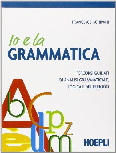 9788820342517: Io e la grammatica. Percorsi guidati di analisi grammaticale, logica e del periodo