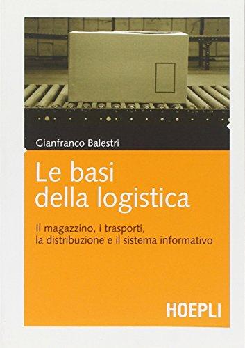 9788820343354: Le basi della logistica. Il magazzino, i trasporti, la distribuzione e il sistema informativo