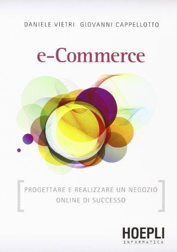 9788820348045: E-commerce. Progettare e realizzare un negozio online di successo