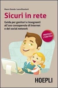 Sicuri in rete. Guida per genitori e insegnanti all uso consapevole di internet e dei social ...