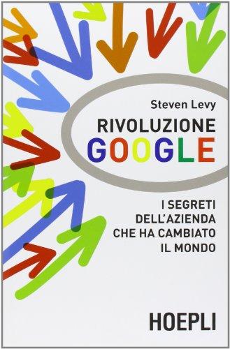 9788820349318: Rivoluzione Google. I segreti dell'azienda che ha cambiato il mondo