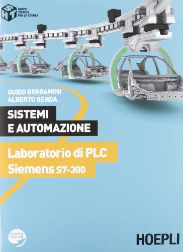 9788820349714: Sistemi e automazione. Laboratorio di PLC Siemens S7-300. Per le Scuole superiori (Tecnica per la scuola)