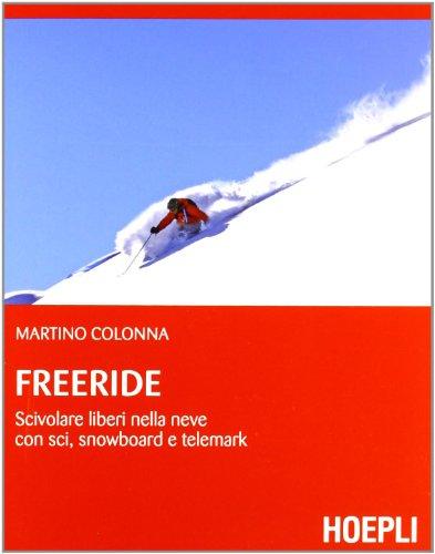 9788820350604: Freeride. Scivolare liberi nella neve con sci, snowboard e telemark