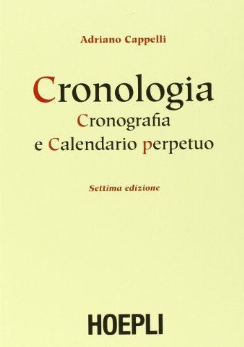 9788820351014: Cronologia, cronografia e calendario perpetuo. Dal principio dell'era cristiana ai nostri giorni (Storia, filosofia e religione)