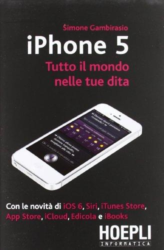 9788820352554: IPhone 5. Tutto il mondo nelle tue dita