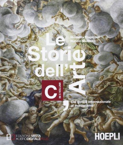 9788820356316: Le storie dell'arte. Vol. C: Dal gotico internazionale al manierismo. Per le Scuole superiori