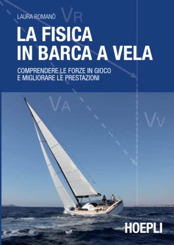 9788820356729: La fisica in barca a vela. Comprendere le forze in gioco e migliorare le prestazioni
