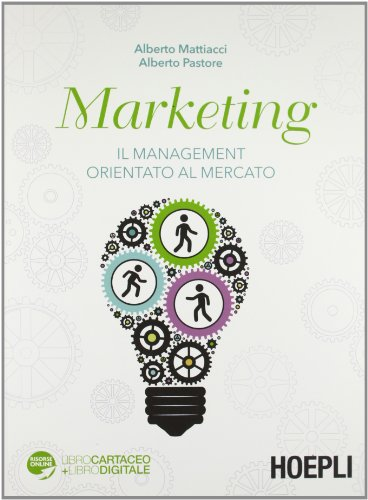 Marketing. Il management orientato al mercato: Mattiacci, Alberto and