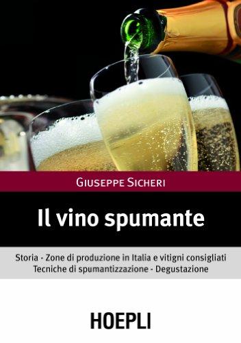 9788820358846: Il vino spumante. Storia. Zone di produzione in Italia e vitigni consigliati. Tecniche di spumantizzazione. Degustazione