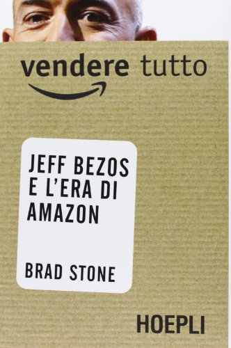 9788820359447: Vendere tutto. Jeff Bezos e l'era di Amazon (Business & technology)