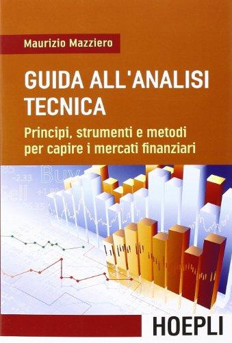 9788820359980: Guida all'analisi tecnica. Principi, strumenti e metodi per capire i mercati finanziari