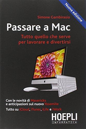 9788820362706: Passare a Mac. Tutto quello che serve per lavorare e divertirsi