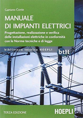 9788820363215: Manuale di impianti elettrici. Progettazione, realizzazione e verifica delle installazioni elettriche in conformità con le norme tecniche e di legge