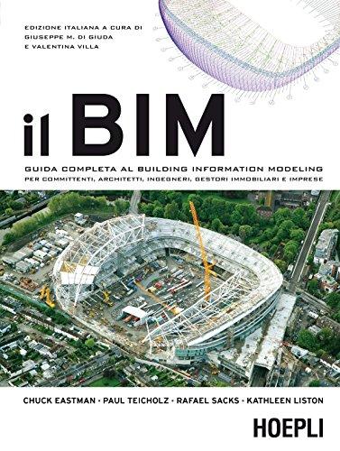 Il BIM. Guida completa al Building Information Modeling per committenti, architetti, ingegneri, ...